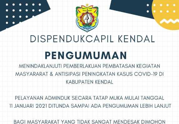 Pelayanan Adminduk Kabupaten Kendal Mulai tanggal 11 Januari 2021 pelayanan tatap muka ditunda sampai ada pengumuman lebih lanjut